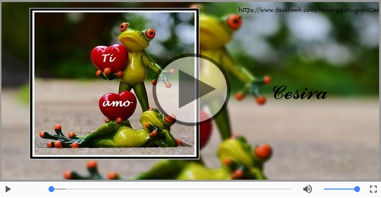 Cartoline musicali d'amore - Ti amo Cesira!