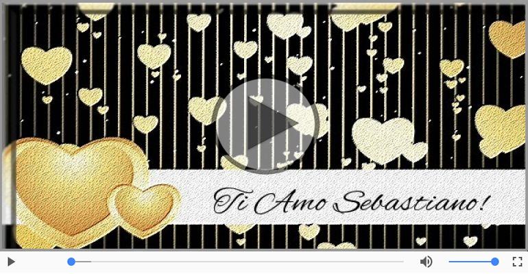 Cartoline musicali d'amore - Ti amo Sebastiano!