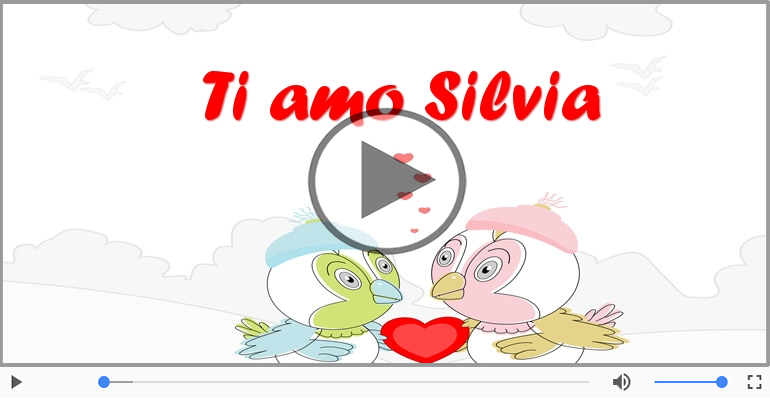 Silvia, Ti amo tanto!