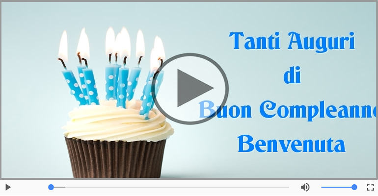 Cartoline musicali di compleanno - Happy Birthday Benvenuta! Buon Compleanno Benvenuta!