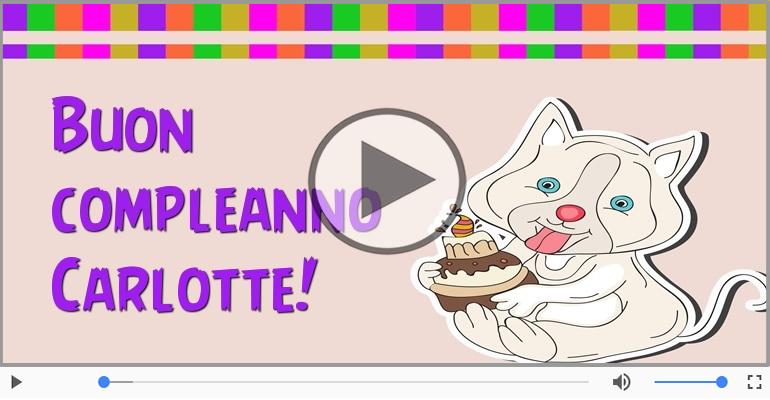 Cartoline musicali di compleanno - Happy Birthday Carlotte! Buon Compleanno Carlotte!
