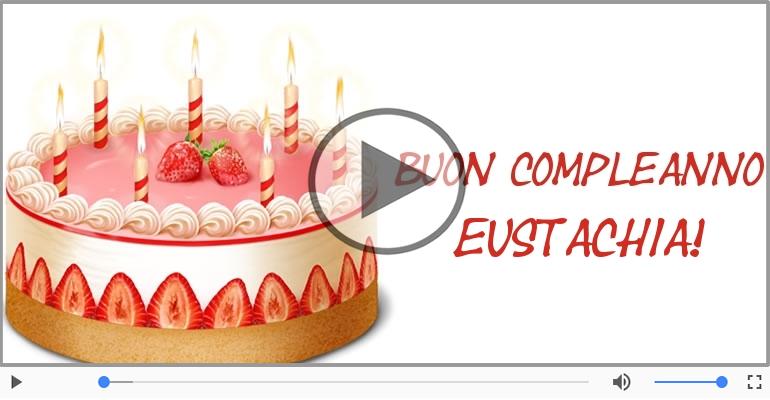 Cartoline musicali di compleanno - Tanti Auguri di Buon Compleanno Eustachia!
