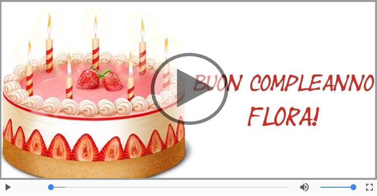 Cartoline musicali di compleanno - Happy Birthday Flora! Buon Compleanno Flora!
