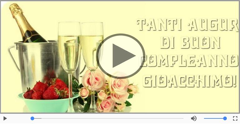 Cartoline musicali di compleanno - Tanti Auguri di Buon Compleanno Gioacchimo!