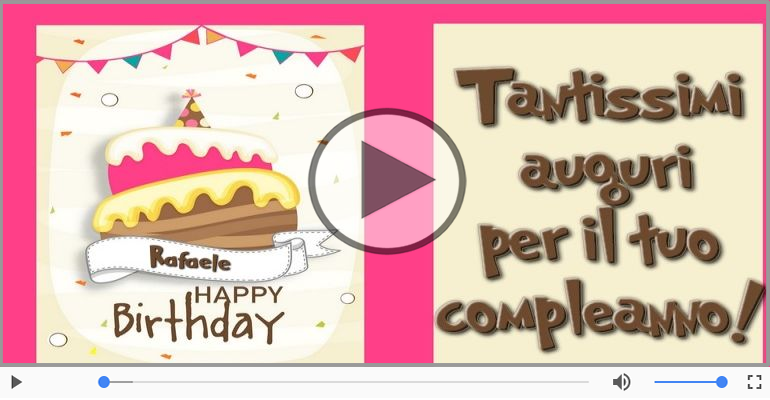 Cartoline musicali di compleanno - Tanti Auguri di Buon Compleanno Rafaele!