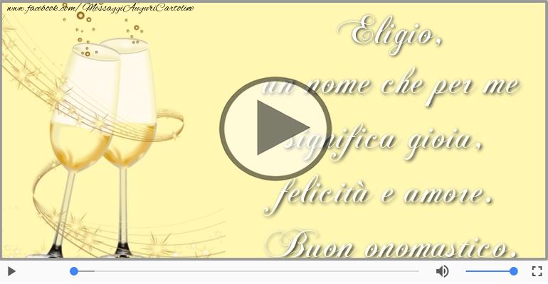 Cartoline musicali di onomastico - Tantissimi Auguri di Buon Onomastico Eligio!