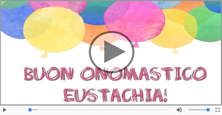 Cartoline musicali di onomastico - Tanti auguri di Buon Onomastico Eustachia!