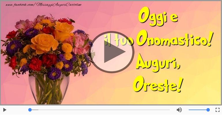 Cartoline musicali di onomastico - Auguri Oreste! Buon Onomastico!
